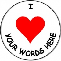 Personalised custom badge I Love 'your words here'
